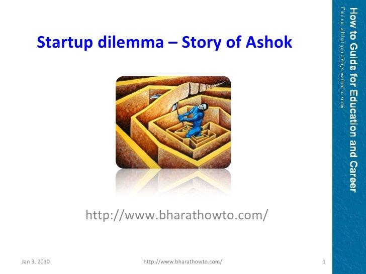 http://www.bharathowto.com/ Startup dilemma – Story of Ashok Jan 3, 2010 http://www.bharathowto.com/