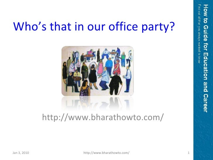 http://www.bharathowto.com/ Who's that in our office party? Jan 3, 2010 http://www.bharathowto.com/