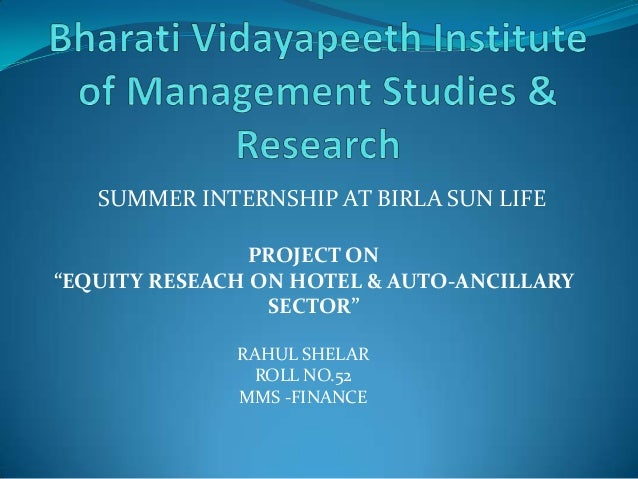 "SUMMER INTERNSHIP AT BIRLA SUN LIFE PROJECT ON ""EQUITY RESEACH ON HOTEL & AUTO-ANCILLARY SECTOR"" RAHUL SHELAR ROLL NO.52 M..."
