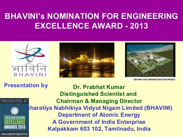BHAVINI's NOMINATION FOR ENGINEERING EXCELLENCE AWARD - 2013  Presentation by  Dr. Prabhat Kumar Distinguished Scientist a...