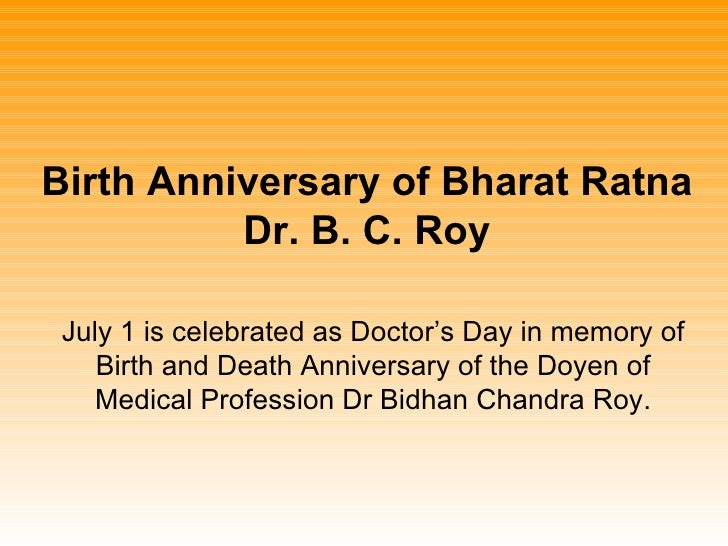 Birth Anniversary of Bharat Ratna           Dr. B. C. Roy   July 1 is celebrated as Doctor's Day in memory of     Birth an...