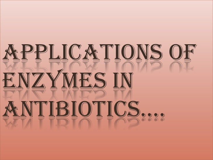 APPLICATIONS OFENZYMES INANTIBIOTICS….