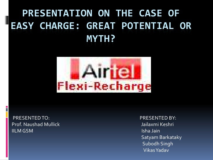 PRESENTATION ON THE CASE OF EASY CHARGE: GREAT POTENTIAL OR MYTH?<br />          PRESENTED TO:                            ...