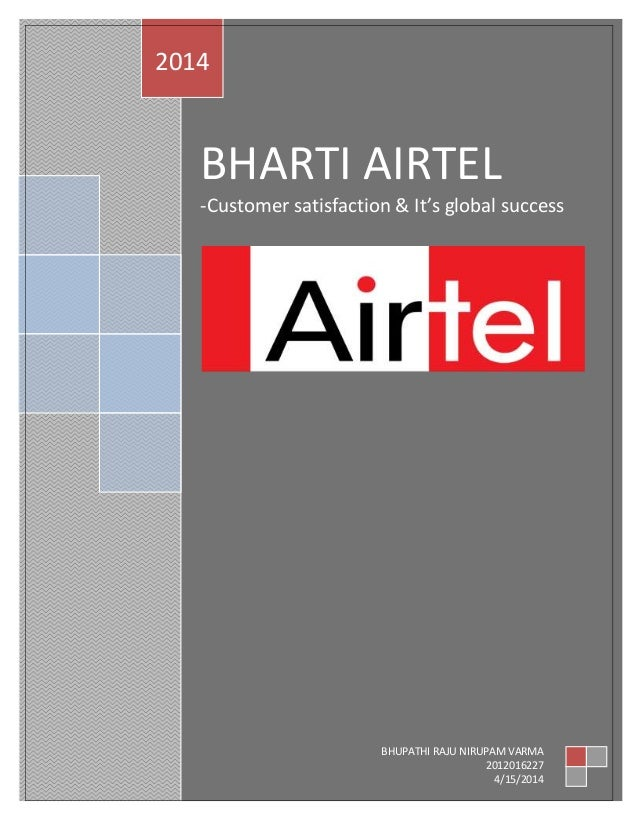 BHARTI AIRTEL -Customer satisfaction & It's global success 2014 BHUPATHI RAJU NIRUPAM VARMA 2012016227 4/15/2014
