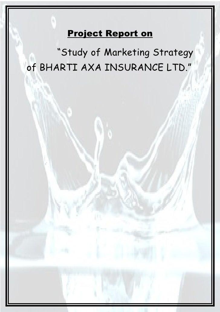 "Project Report on       ""Study of Marketing Strategy of BHARTI AXA INSURANCE LTD."""