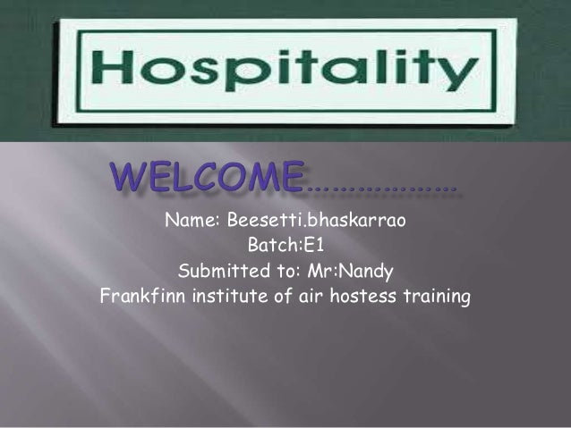 Name: Beesetti.bhaskarrao Batch:E1 Submitted to: Mr:Nandy Frankfinn institute of air hostess training