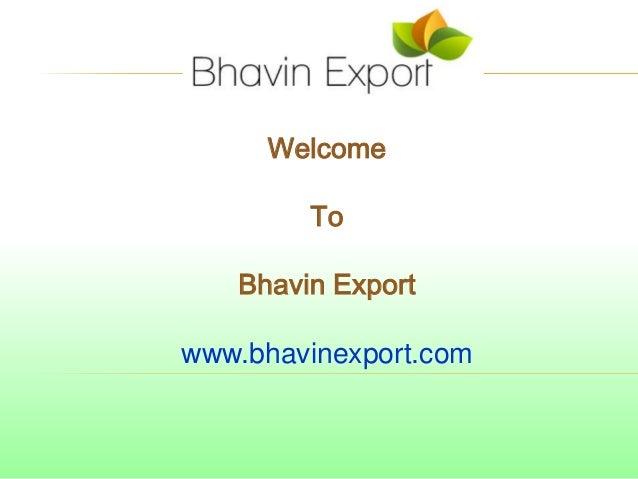 Welcome To Bhavin Export www.bhavinexport.com