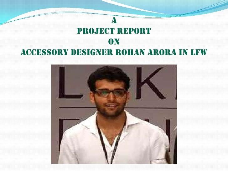 Aproject reportonAccessory designer Rohan Arora in LFW<br />