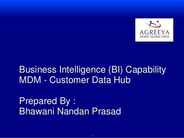 11 Business Intelligence (BI) Capability MDM - Customer Data Hub Prepared By : Bhawani Nandan Prasad
