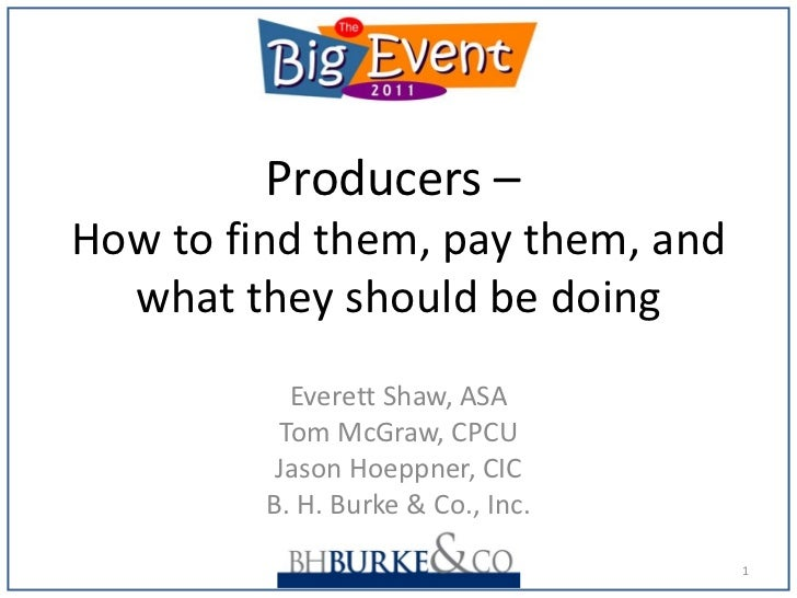 Producers –  How to find them, pay them, and what they should be doing Everett Shaw, ASA Tom McGraw, CPCU Jason Hoeppner, ...