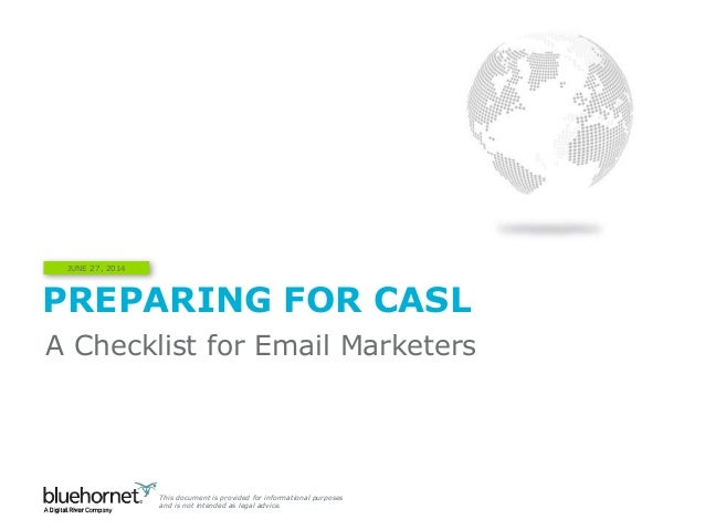 PREPARING FOR CASL JUNE 27, 2014 A Checklist for Email Marketers This document is provided for informational purposes and ...