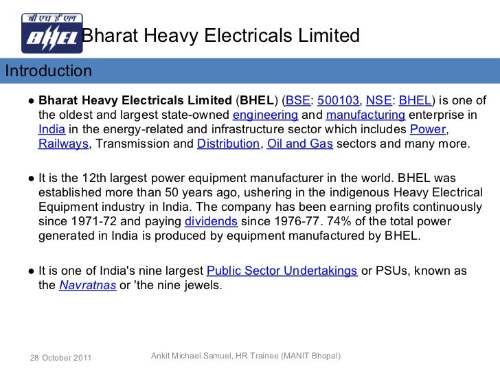 Bharat Heavy Electricals LimitedIntroduction   ● Bharat Heavy Electricals Limited (BHEL) (BSE: 500103, NSE: BHEL) is one o...