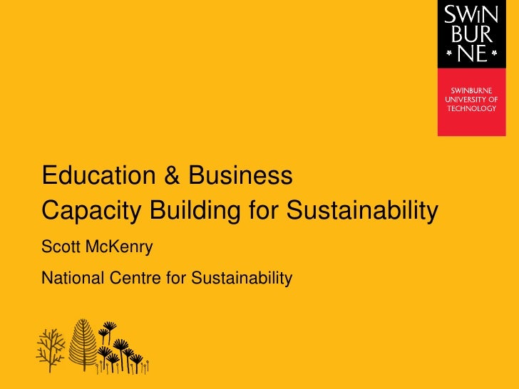 Education & Business Capacity Building for Sustainability Scott McKenry National Centre for Sustainability