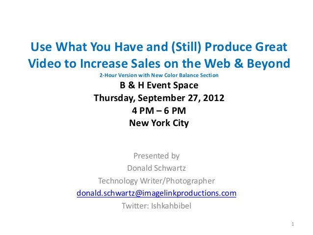 Use What You Have and (Still) Produce GreatVideo to Increase Sales on the Web & Beyond             2-Hour Version with New...