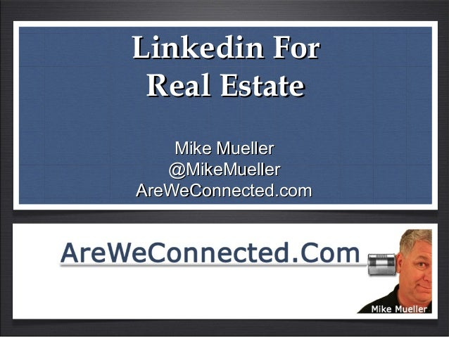 Linkedin ForLinkedin For Real EstateReal Estate Mike MuellerMike Mueller @MikeMueller@MikeMueller AreWeConnected.comAreWeC...