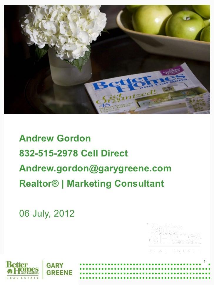Andrew Gordon    832-515-2978 Cell Direct    Andrew.gordon@garygreene.com    Realtor®   Marketing Consultant    06 July, 2...