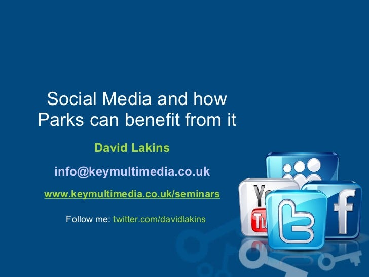 Social Media and how  Parks can benefit from it  David Lakins [email_address] www.keymultimedia.co.uk/seminars Follow me: ...