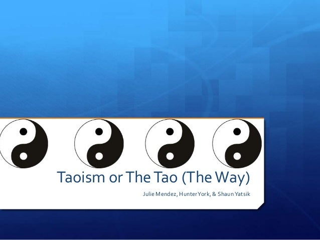 Taoism or The Tao (The Way) Julie Mendez, Hunter York, & Shaun Yatsik