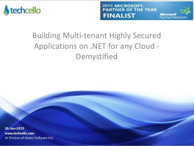 Building Multi-tenant Highly Secured Applications on .NET for any Cloud - Demystified 26-Jun-2013 www.techcello.com (A Div...
