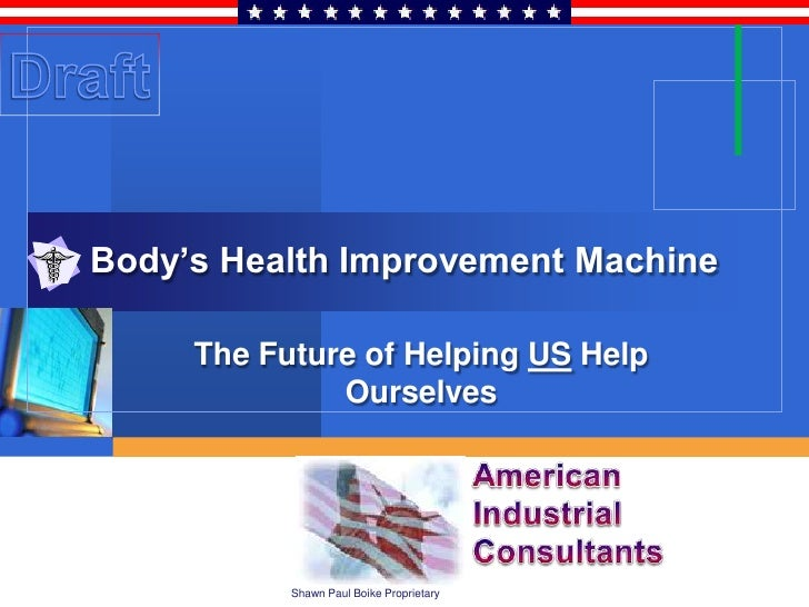 Body's Health Improvement Machine       The Future of Helping US Help               Ourselves                Shawn Paul Bo...