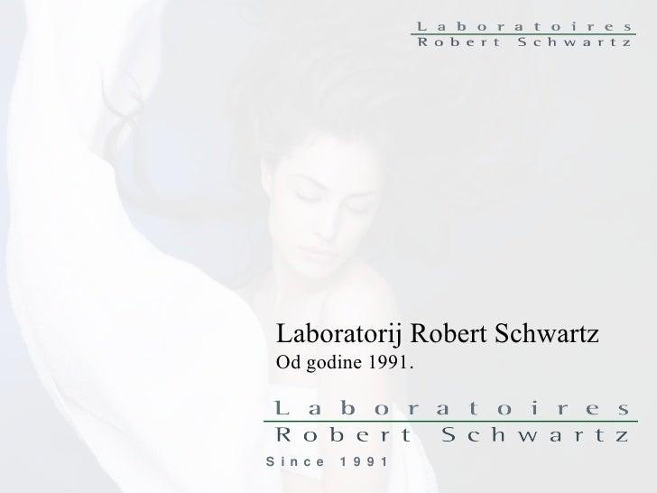 S i n c e  1 9 9 1 Laboratorij Robert Schwartz Od godine 1991 .