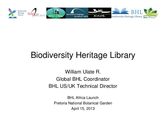 Biodiversity Heritage LibraryWilliam Ulate R.Global BHL CoordinatorBHL US/UK Technical DirectorBHL Africa LaunchPretoria N...