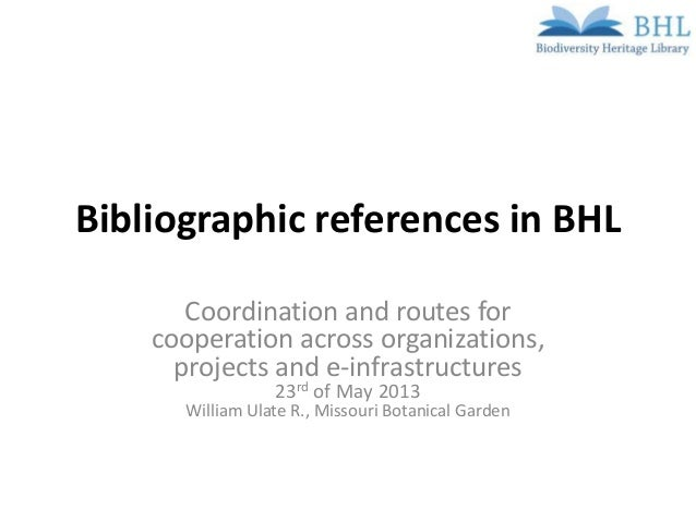 Bibliographic references in BHLCoordination and routes forcooperation across organizations,projects and e-infrastructures2...