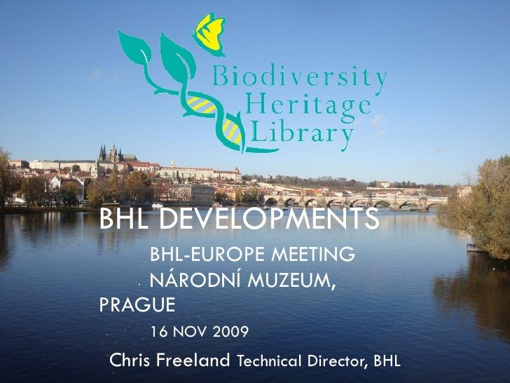 BHL DEVELOPMENTS BHL-EUROPE MEETING NÁRODNÍ MUZEUM, PRAGUE  16 NOV 2009 Chris Freeland   Technical Director, BHL