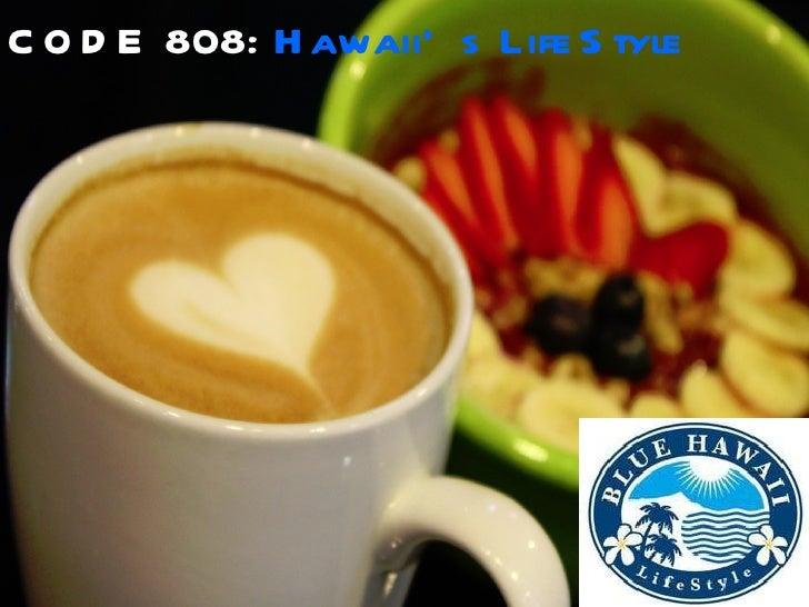 CODE 808:  Hawaii's LifeStyle