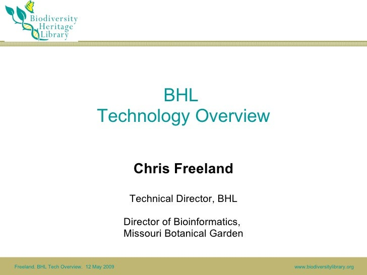 BHL  Technology Overview Chris Freeland Technical Director, BHL Director of Bioinformatics,  Missouri Botanical Garden