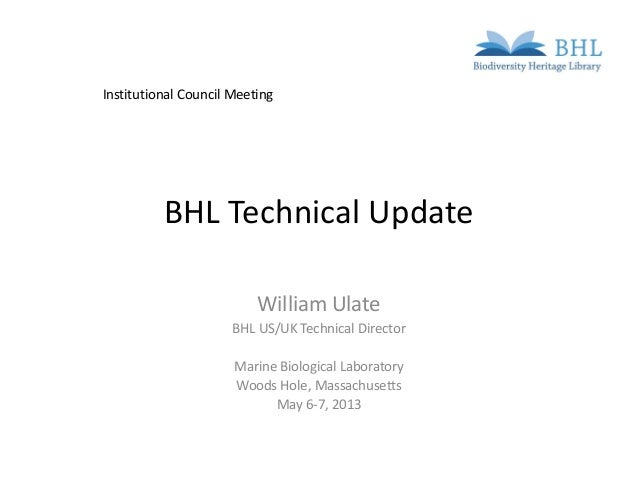BHL Technical UpdateWilliam UlateBHL US/UK Technical DirectorMarine Biological LaboratoryWoods Hole, MassachusettsMay 6-7,...