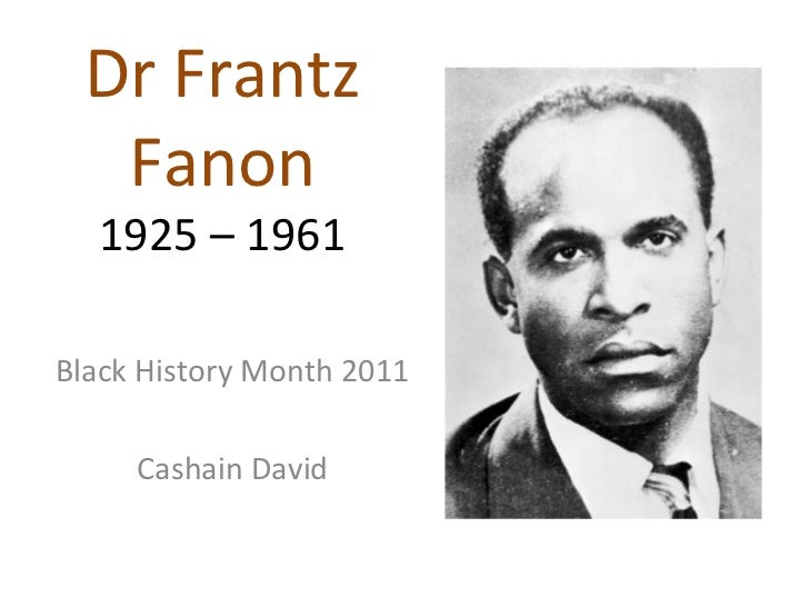 Dr Frantz  Fanon  1925 – 1961Black History Month 2011     Cashain David