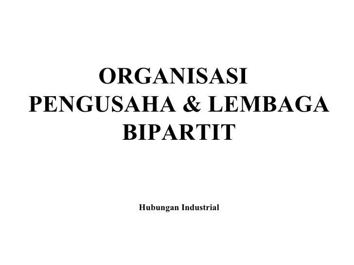 ORGANISASI  PENGUSAHA & LEMBAGA BIPARTIT Hubungan Industrial
