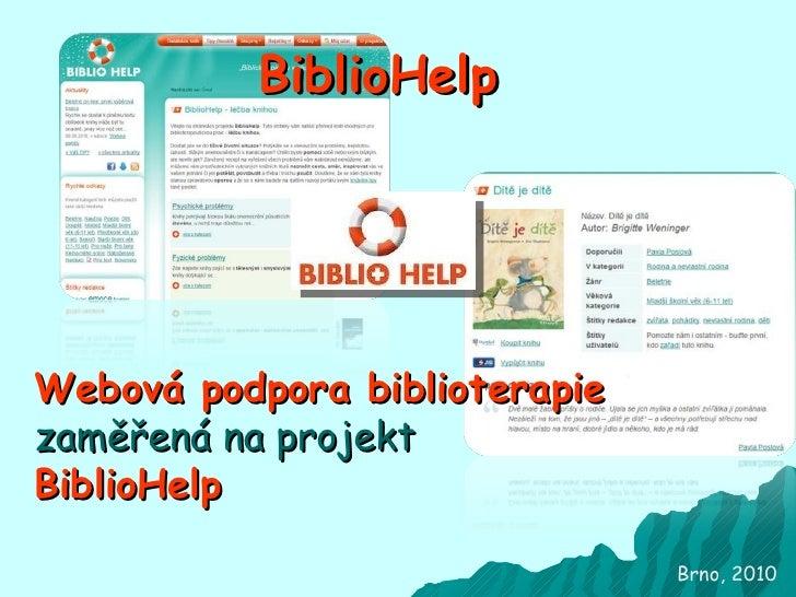Brno, 2010 BiblioHelp Webová podpora biblioterapie  zaměřená na projekt  BiblioHelp