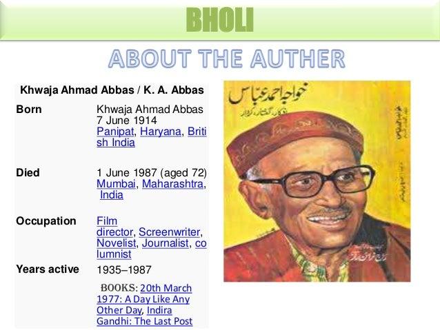 BHOLI Khwaja Ahmad Abbas / K. A. Abbas Born  Khwaja Ahmad Abbas 7 June 1914 Panipat, Haryana, Briti sh India  Died  1 June...