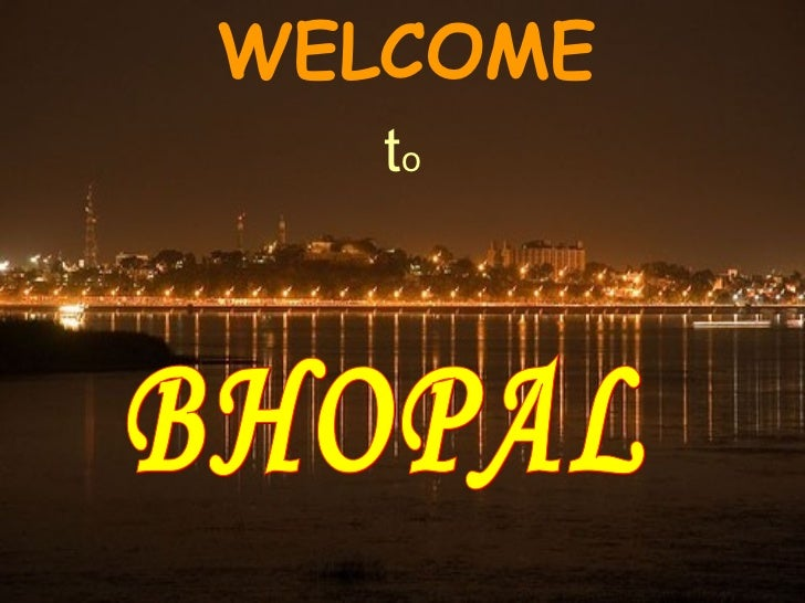 WELCOME t o BHOPAL