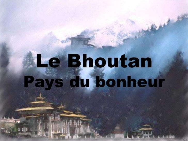 Le BhoutanPays du bonheur