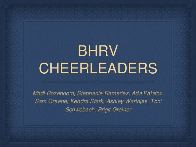 BHRV CHEERLEADERS Madi Rozeboom, Stephanie Rameriez, Ada Palafox, Sam Greene, Kendra Stark, Ashley Wartnjes, Toni Schwebac...