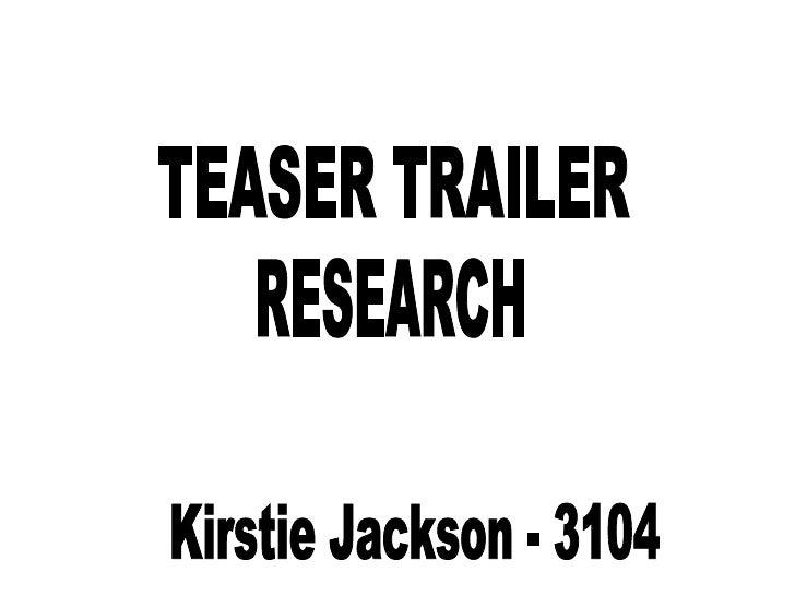 TEASER TRAILER RESEARCH Kirstie Jackson - 3104