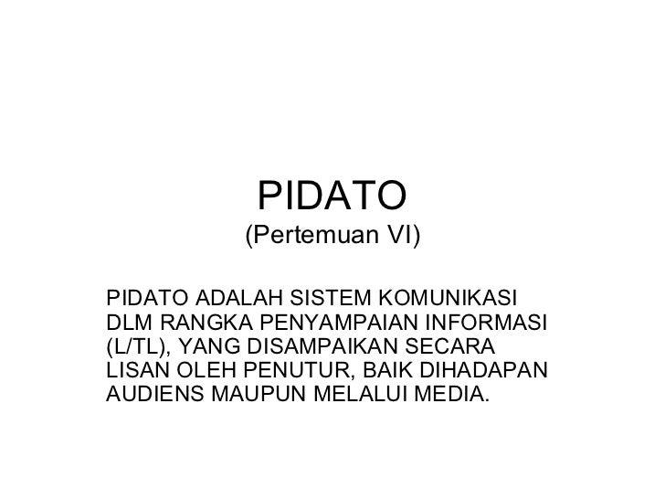 PIDATO (Pertemuan VI) PIDATO ADALAH SISTEM KOMUNIKASI DLM RANGKA PENYAMPAIAN INFORMASI (L/TL), YANG DISAMPAIKAN SECARA LIS...