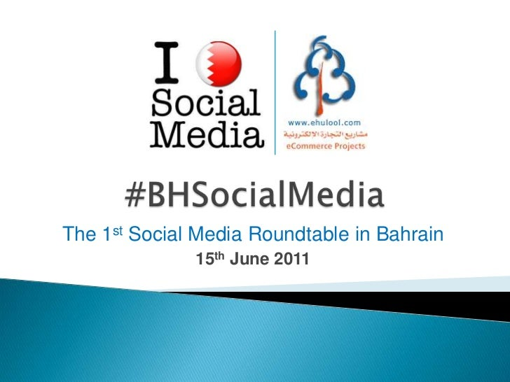 #BHSocialMedia<br />The 1st Social Media Roundtable in Bahrain<br />15th June 2011<br />