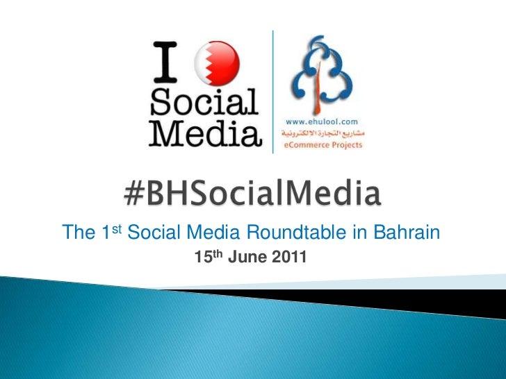 #BHSocialMedia<br />The 1st Social Media Roundtable in Bahrain<br />15th June 2011<br />