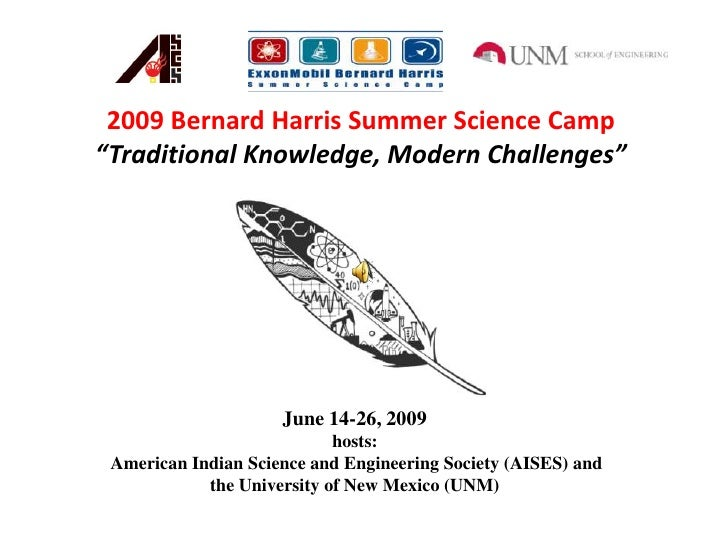 "2009 Bernard Harris Summer Science Camp<br />""Traditional Knowledge, Modern Challenges""<br /> <br />June 14-26, 2009hosts:..."