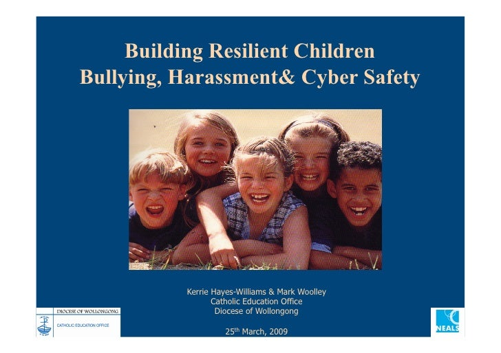 Building Resilient Children Bullying, Harassment& Cyber Safety               Kerrie Hayes-Williams & Mark Woolley         ...