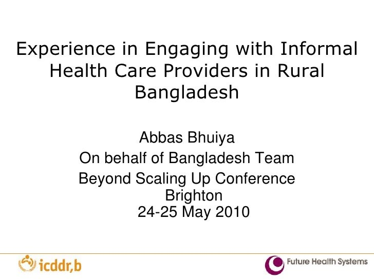 Experience in Engaging with Informal Health Care Providers in Rural Bangladesh<br />AbbasBhuiya<br />On behalf of Banglade...
