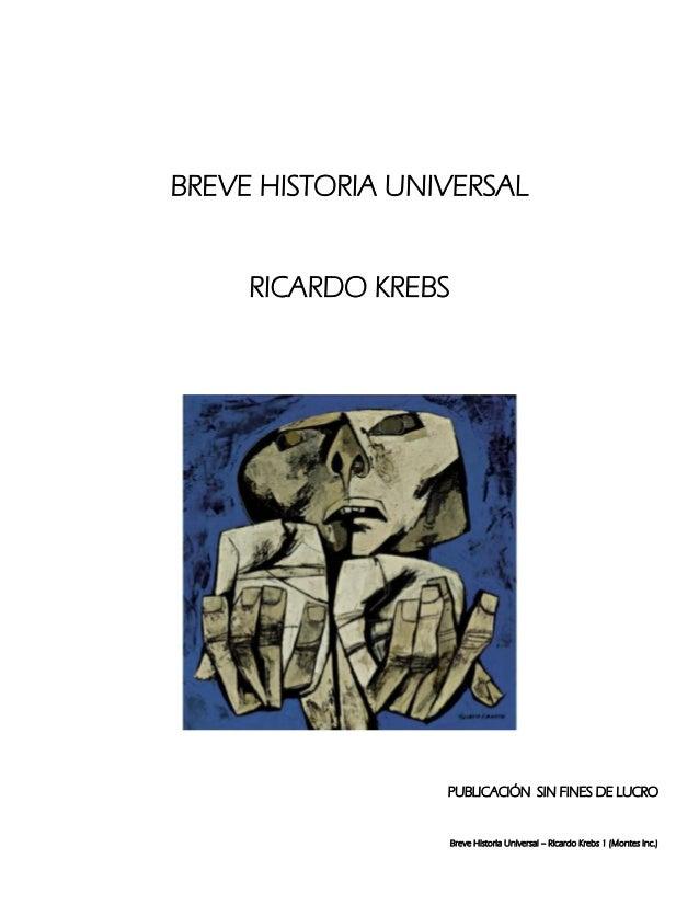 BREVE HISTORIA UNIVERSAL RICARDO KREBS  PUBLICACIÓN SIN FINES DE LUCRO  Breve Historia Universal – Ricardo Krebs 1 (Montes...
