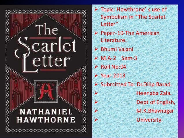an analysis of the color symbolism in the scarlet letter by nathaniel hawthorne The main symbol of the scarlet letter is the red a that hester prynne was sentenced to wear on her chest nathaniel hawthorne's intention was to make the meaning of the crimson token worn on the bosom of hester prynne is.