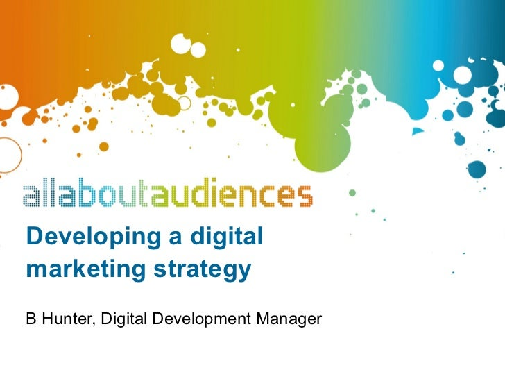Developing a digitalmarketing strategyB Hunter, Digital Development Manager