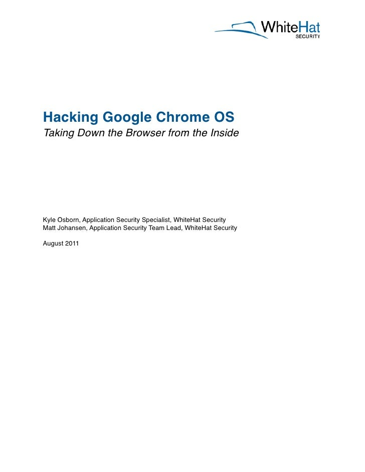 Hacking Google Chrome OSTaking Down the Browser from the InsideKyle Osborn, Application Security Specialist, WhiteHat Secu...