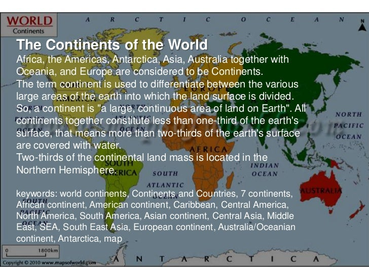The Continents of the WorldAfrica, the Americas, Antarctica, Asia, Australia together withOceania, and Europe are consider...
